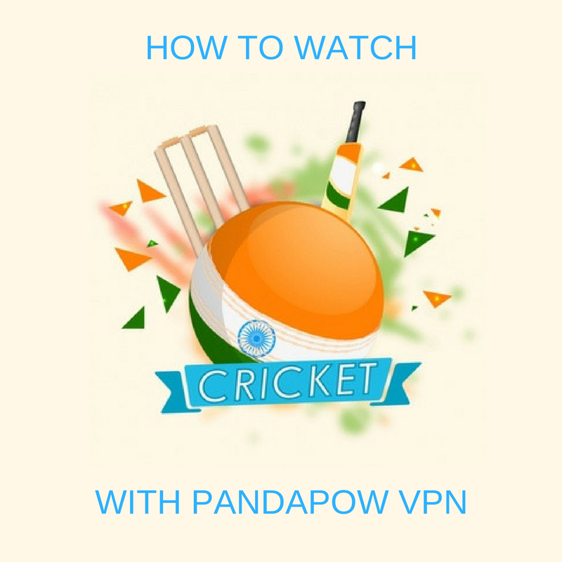 How to watch Indian Cricket with PandaPow VPN
