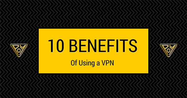 10 Benefits of Using a VPN